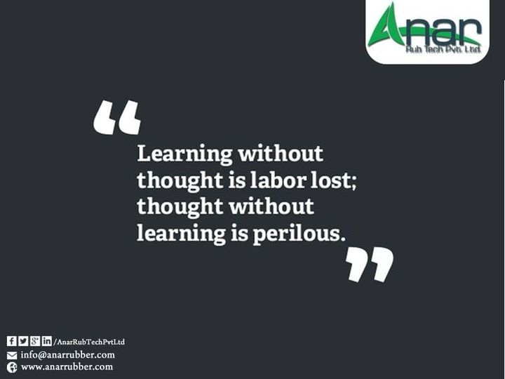 Learning Without Thought Is labor lost; Thought without Learning is perilous.  #Rubberrollerforlamination #MetalExpanderRoller #LeafTypeAirExpandingShaft  #RubberRoller   #RubberExpander     #SafetyChuck    #AirExpandingShaft   #PURoller     #AirShafts   #AnarRubTechPvtLtd