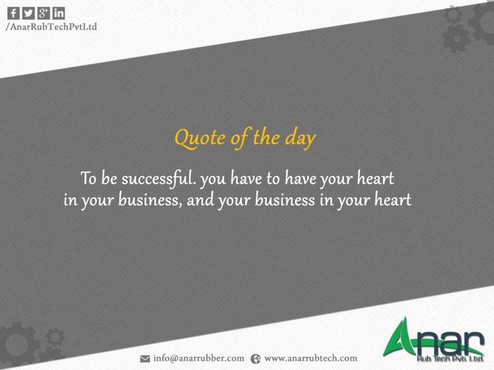 To be #successful. you have to have your heart in your #business, and your business in your heart #AnarRubTechPvtLtd
