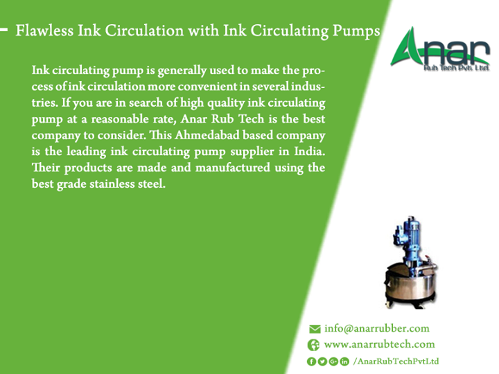 Flawless Ink Circulation with Ink Circulating Pumps Ink circulating pump is generally used to make the process of ink circulation more convenient in several industries. If you are in search of high quality ink circulating pump at a reasonable rate, Anar Rub Tech is the best company to consider. This Ahmedabad based company is the leading ink circulating pump supplier. Their products are made and manufactured using the best grade stainless steel.  #InkCirculatingpump #InkCirculatingpumpManufactured #InkCirculatingpumpSuppliers #InkCirculatingpumpExported #BestManufacturedInkCirculatingpump #BestSuppliersInkCirculatingpump #BestExportedInkCirculatingpump #InkCirculatingpumpforstainlesssteelindustry #ManufacturedofInkCirculatingpump #SuppliersofInkCirculatingpump w: http://anarrubtech.com E: marketing@anarrubber.com M: +91 9825405265