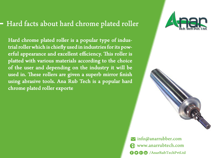 Hard facts about hard chrome plated roller  Hard chrome plated roller is a popular type of industrial roller which is chiefly used in industries for its powerful appearance and excellent efficiency. This roller is platted with various materials according to the choice of the user and depending on the industry it will be used in. These rollers are given a superb mirror finish using abrasive tools. Ana Rub Tech is a popular hard chrome plated roller exporter.  #HardChromePlatedRoller #HardChromePlatedRollers #BestExporterofHardChromePlatedRoller #BestManufacturersofHardChromePlatedRoller #BestSuppliersofHardChromePlatedRoller #ManufacturersofHardChromePlatedRoller #SuppliersofHardChromePlatedRoller #ExporterofHardChromePlatedRoller #HardChromePlatedRoll #BestHardChromePlatedRoll w: http://anarrubtech.com E: marketing@anarrubber.com M: +91 9825405265