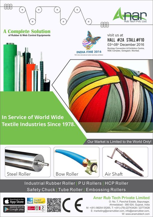 A Complete Solutions Of Rubber & Web Control Equipments in Service of world wide textile industries since 1978 INDIA ITME 2016 10th India International Textile Machinery Exhibition 3rd - 8th December 2016 Stall no :  Hall no 2A stall no F 10 Bombay Convention & Exhibition Centre, NSE Complex, Goregaon, Mumbai  #steelrollerfortextileindustries #BowRollerfortextileindustries #Airshaftfortextileindustries #RubberrollerManufacturer #PUrollerManufacturer #HCProllerManufacturer #SafetyChuckManufacturer #TuberollerManufacturer #EmbossingrollersManufacturer    w: http://anarrubtech.com/ E: marketing@anarrubber.com M: +91 9825405265