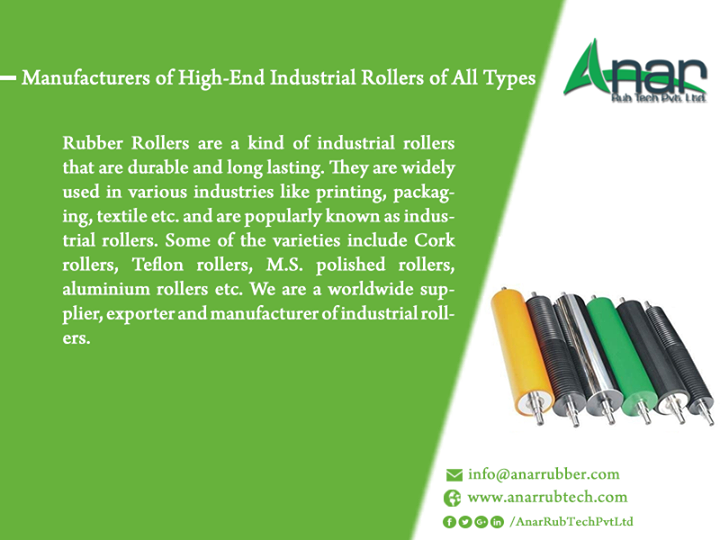 Manufacturers of High-End Industrial Rollers of All Types  Rubber Rollers are a kind of industrial rollers that are durable and long lasting. They are widely used in various industries like printing, packaging, textile etc. and are popularly known as industrial rollers. Some of the varieties include Cork rollers, Teflon rollers, M.S. polished rollers, aluminium rollers etc. We are a worldwide supplier, exporter and manufacturer of industrial rollers.   #RubberRoller #RubberrollersManufacturer #CorkrollersManufacturer #TeflonrollersManufacturer #MSpolishedrollersManufacturer #aluminiumrollersManufacturer #Suppliersofrubberrollers #BestRubberrollersmanufacturerforLaminateindustry #BestRubberrollersmanufacturerforprintingindustry #BestRubberrollersmanufacturerforpackagingindustry #BestRubberrollersmanufacturerfortextileindustry  w: http://anarrubtech.com/ E: marketing@anarrubber.com M: +91 9825405265