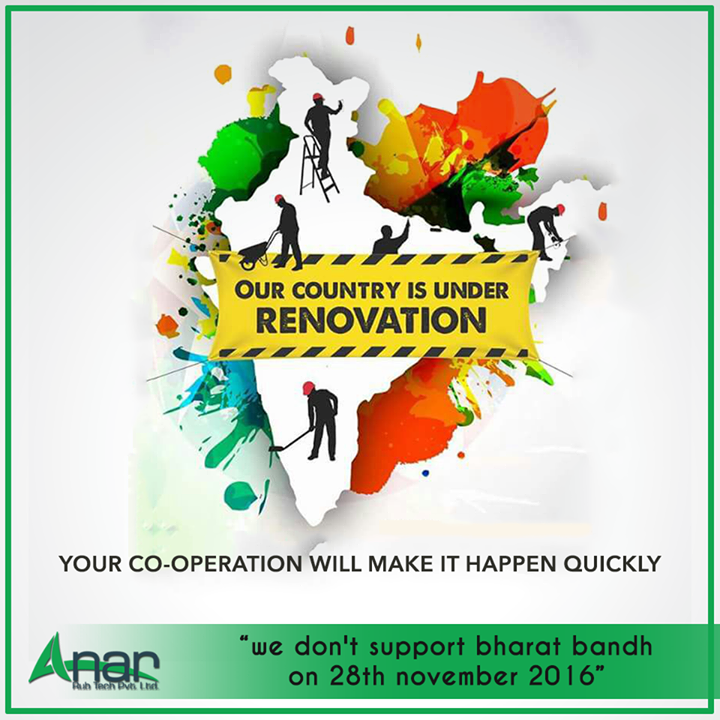 Our country is under renovation. Your co-operation will make it happen quickly.  we don't support bharat bandh on 28th November 2016. - Anar Rubtech Pvt. Ltd. #FightAgainstBlackMoney #IAmWithModi #BlackMoney #SupportGovernment #RubberrollerManufacturer w: http://anarrubtech.com/ E: marketing@anarrubber.com M: +91 9825405265