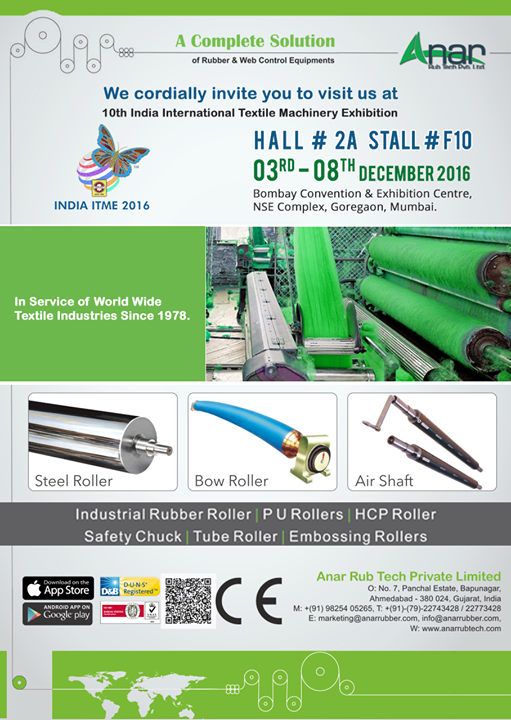 We Cordially invite you to visit us at 10th india international Textile Machinery Exhibition Date:3rd - 8th December 2016 Stall no : Hall no 2A stall no F 10 Bombay Convention & Exhibition Centre, NSE Complex, Goregaon, Mumbai #SteelRoller #BowRoller #AirShaft #HCPRoller #TubeRoller w: http://anarrubtech.com/ E: marketing@anarrubber.com M: +91 9825405265