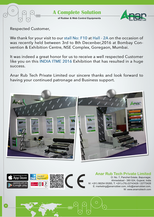 Respected Customer, We thank for your visit to our stall No: F10 at Hall - 2A on the occasion of was recently held between 3rd to 8th Decenber,2016 at Bombay Convention & Exhibition Centre, NSE Complex, Goregaon, Mumbai. It was indeed a great honor for us to receive a well respected Customer like you on this INDIA ITME 2016 Exhibition that has resulted in a huge success. Anar Rub Tech Private Limited our sincere thanks and look forward to having your continued patronage and Business support. #RubberIndustry #Rubberproducts #SiliconRubber #HardChromePlattedRubber #ManufacturersofRubberIndustry #ManufacturersofRubberproducts #ManufacturersofSiliconRubber #Bestqualityrubberproducts #LugTypeAirExpandableShaft #MultiTubeShaft w: http://anarrubtech.com/   E: marketing@anarrubber.com   M: +91 9825405265