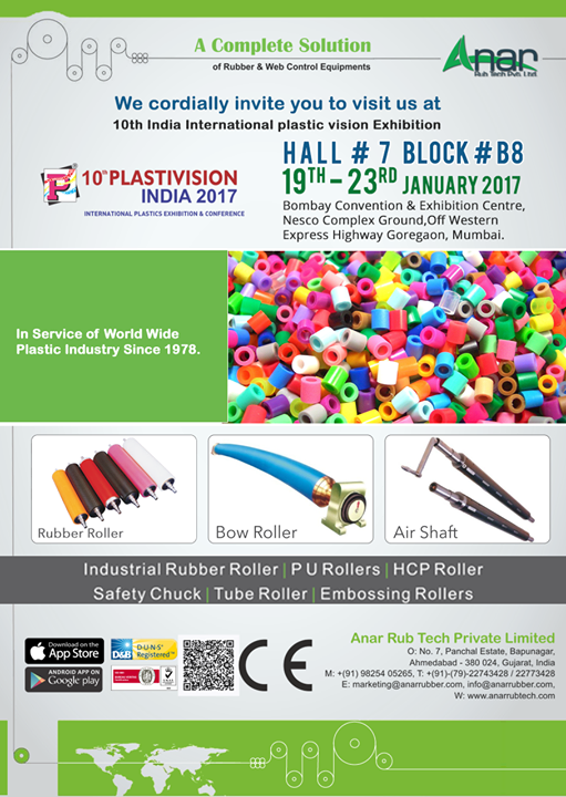 We are going to participate in 10th Plastivision India 2017.   Hall no. 7 - Block /B 8   19th to 23rd January 2017   Bombay Exhibition Centre   Nesco Complex Ground   Off Western Express Highway, Goregaon,   Mumbai, Maharashtra 400063   #BombayExhibitionCentre   #InternationalPlasticsExhibition   #InternationalPlasticsExhibitioninIndia   #PlastivisionIndia2017   #RubberRollerforplasticindustry   #PURollersManufacturer   #EmbossingRollersManufacturer   #TubeRollerManufacturer   w:http://anarrubtech.com/   E:marketing@anarrubber.com   M:+91 9825405265
