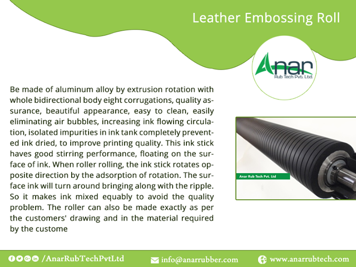 Be made of aluminum alloy by extrusion rotation with whole bidirectional body eight corrugations, quality assurance, beautiful appearance, easy to clean, easily eliminating air bubbles, increasing ink flowing circulation, isolated impurities in ink tank completely prevented ink dried, to improve printing quality. This ink stick haves good stirring performance, floating on the surface of ink. When roller rolling, the ink stick rotates opposite direction by the adsorption of rotation. The surface ink will turn around bringing along with the ripple. So it makes ink mixed equably to avoid the quality problem. The roller can also be made exactly as per the customers' drawing and in the material required by the customer #LeatherEmbossingRoll #LeatherEmbossingRollManufacturers #LeatherEmbossingRollSuppliers #LeatherEmbossingRollExporter #BestManufacturersLeatherEmbossingRoll w:http://anarrubtech.com/  E:marketing@anarrubber.com  M:+91 9825405265