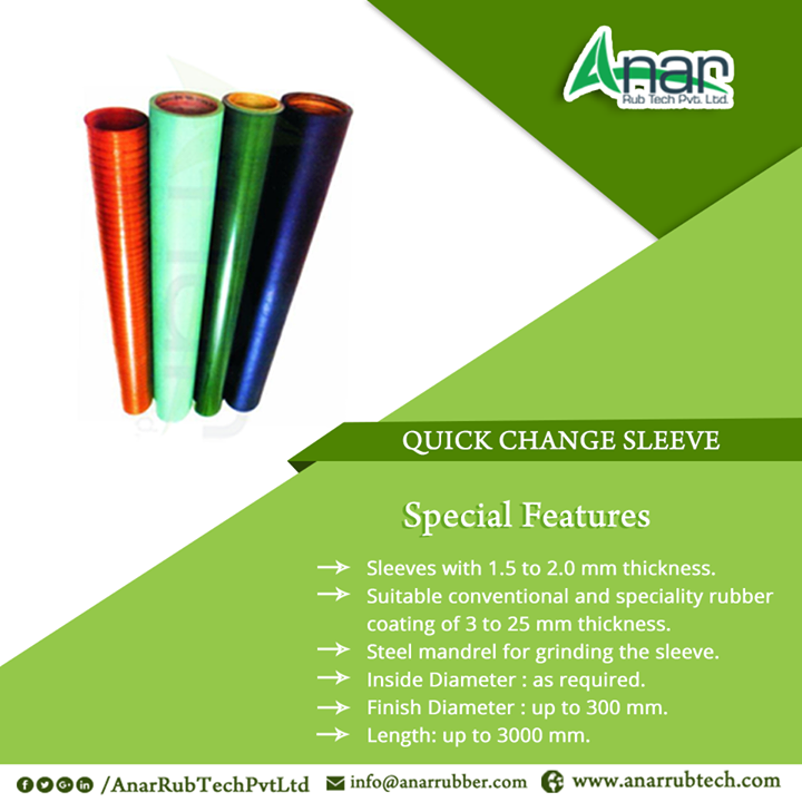 QUICK CHANGE SLEEVE Special Features -Sleeves with 1.5 to 2.0 mm thickness. -Suitable conventional and speciality rubber coating of 3 to 25 mm thickness. -Steel mandrel for grinding the sleeve. -Inside Diameter : as required. -Finish Diameter : up to 300 mm. -Length: up to 3000 mm. #QuickChangeSleeve  #QuickChangeSleeveManufacturers  #QuickChangeSleeveSuppliers  #QuickChangeSleeveExporters w:http://anarrubtech.com/