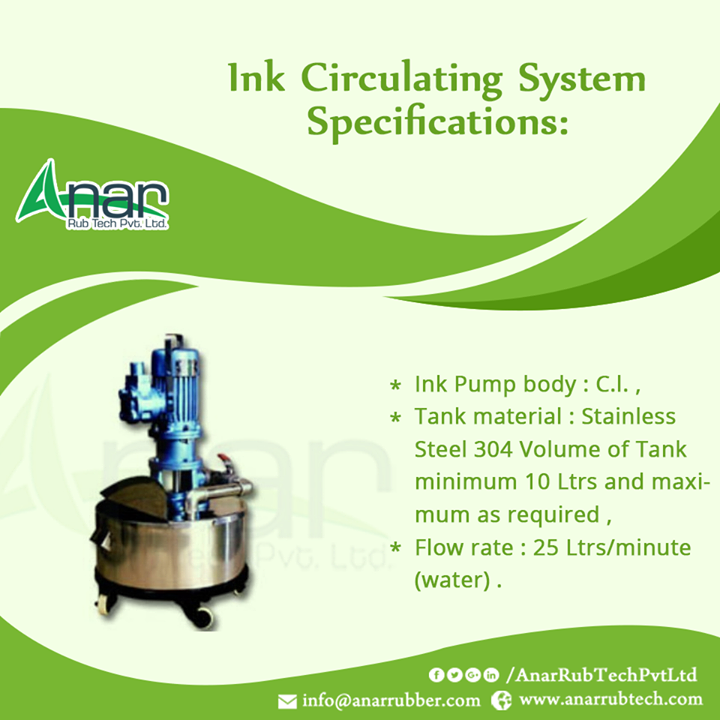 ink circulating system specifications - Ink Pump body : C.l. - Tank material : Stainless Steel 304 Volume of Tank minimum 10 Ltrs and maximum as required - Flow rate : 25 Ltrs/minute (water) #InkCirculatingSystem  #InkCirculatingSystem Manufacturers #InkCirculatingSystemSuppliers #InkCirculatingSystemExporters w:http://anarrubtech.com/