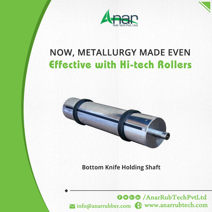 In any metal industry, Metallurgy Process requires Rollers from Anar Rub Tech which qualifies all the norms for high performance. #BottomCuttingKnifeHoldingShaft #BottomCuttingKnifeHoldingShaftManufacturers #BottomCuttingKnifeHoldingShaftExporters #BottomCuttingKnifeHoldingShaftSuppliers