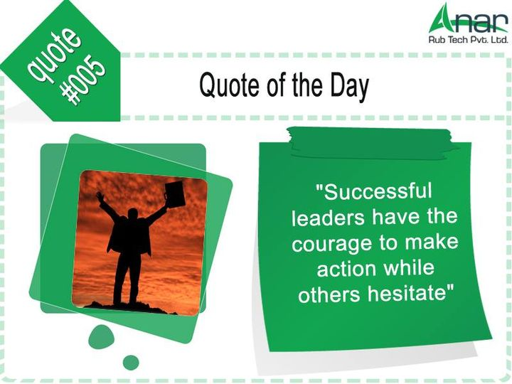 Quote of the day #005  #Successful #leaders have the courage to make action while others hesitate  #AnarRubTech #LeafTypeAirExpandingShaft #RubberRoller #RubberExpander #SafetyChuck #AirExpandingShaft #PURoller #AirShafts