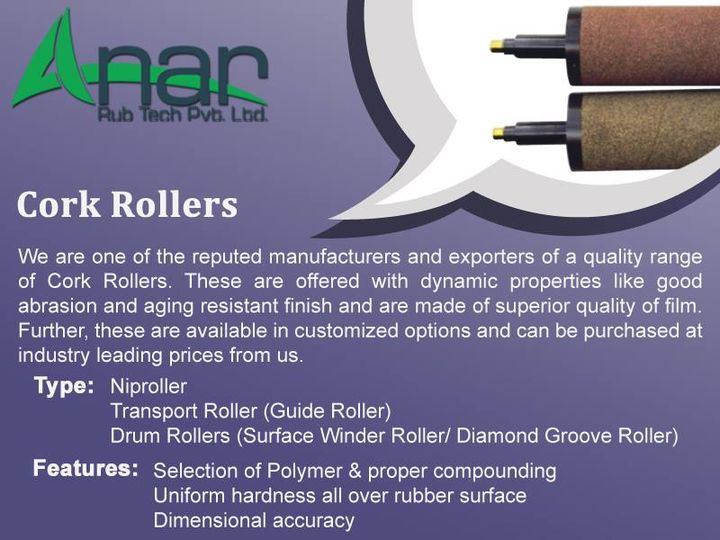 Cork Rollers:   We are one of the reputed manufacturers and exporters of a quality range of Cork Rollers. These are offered with dynamic properties like good abrasion and aging resistant finish and are made of superior quality of film. Further, these are available in customized options and can be purchased at industry leading prices from us.   Types :         Niproller   Transport Roller (Guide Roller)  Drum Rollers (Surface Winder Roller/ Diamond Groove Roller)   Features:         Selection of Polymer & proper compounding  Uniform hardness all over rubber surface  Dimensional accuracy  http://anarrubber.com/industrial-rubber-roller.html #TransportRoller #RubberRoller #CorkRollers #GuideRoller #AnanrRubTechPvtLtd