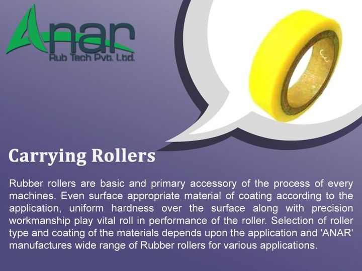 Carrying Rollers   Rubber rollers are basic and primary accessory of the process of every machines. Even surface appropriate material of coating according to the application, uniform hardness over the surface along with precision workmanship play vital roll in performance of the roller. Selection of roller type and coating of the materials depends upon the application and 'ANAR' manufactures wide range of Rubber rollers for various applications.  http://www.anarrubber.com/p-u-rollers.html#support_roller #TransportRoller #PURollers #CarryingRollers  #RubberRoller #CorkRollers #GuideRoller #AnanrRubTechPvtLtd