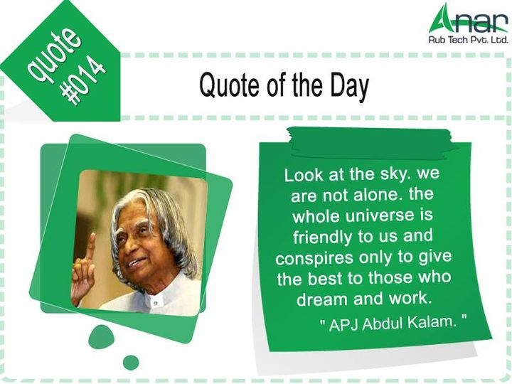 Quote of the day #014:  Look at the #sky. We are not #alone. the whole #universe is #friendly to us and #conspires only to give the best to those who #dream and #work  -APJ Abdul Kalam  #APJAbdulKalam #AnarRubTech #LeafTypeAirExpandingShaft #RubberRoller #RubberExpander #SafetyChuck #AirExpandingShaft #PURoller #AirShafts