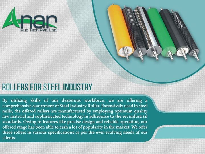 Rollers For Steel Industry  By utilizing skills of our dexterous workforce, we are offering a comprehensive assortment of Steel Industry Roller. Extensively used in steel mills, the offered rollers are manufactured by employing optimum quality raw material and sophisticated technology in adherence to the set industrial standards. Owing to features like precise design and reliable operation, our offered range has been able to earn a lot of popularity in the market. We offer these rollers in various specifications as per the ever-evolving needs of our clients.  #Highefficiency #Longoperationallife #Excellentperformance   www.anarrubber.com #RollersForSteelIndustry #AnarRubTech #LeafTypeAirExpandingShaft #RubberRoller #RubberExpander #SafetyChuck #AirExpandingShaft #PURoller #AirShafts