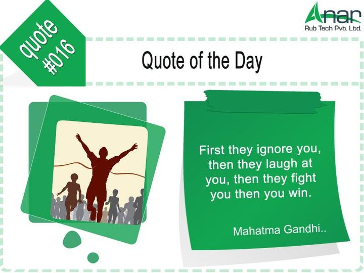 First they #ignore you, then they #laugh at you, then they #fight you then you #win.  #mahatmagandhi   www.anarrubber.com #RollersForSteelIndustry #AnarRubTech #LeafTypeAirExpandingShaft #RubberRoller #RubberExpander #SafetyChuck #AirExpandingShaft #PURoller #AirShafts